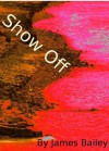 Show Off - James Bailey