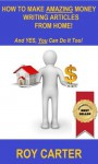 How To Make Amazing Money Writing Articles From Home! - Roy Carter