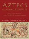 Aztecs and Conquistadores: The Spanish Invasion and the Collapse of the Aztec Empire (General Military) - John Pohl, Charles M. Robinson III