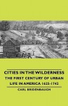 Cities in the Wilderness - The First Century of Urban Life in America 1625-1742 - Carl Bridenbaugh