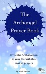 The Archangel Prayer Book: Invite the Archangels in to your life - today - Mark Davies