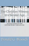 Christian Witness in a Secular Age: An Evaluation of Nine Contemporary Theologians - Donald G. Bloesch
