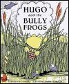 Hugo and the Bully Frogs - Francesca Simon, Caroline Jayne Church