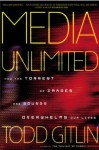 Media Unlimited: How the Torrent of Images & Sounds Overwhelms Our Lives - Todd Gitlin