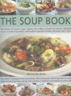 The Soup Book: More Than 120 Superb Soups, Ranging from Chilled, Smooth and Chunky Vegetable Soups to Sustaining Poultry, Meat and Fi - Anne Sheasby