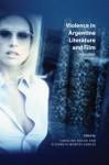 Violence in Argentine Literature and Film, 1989-2005 - Carolina Rocha, Elizabeth Montes Garces
