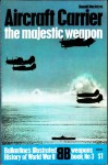 Aircraft Carrier: the Majestic Weapon - Donald G.F.W. Macintyre