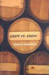 Grape vs. Grain: A Historical, Technological, and Social Comparison of Wine and Beer - Charles W. Bamforth