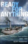 Ready for Anything The Royal Fleet Auxiliary 19051950 - Geoff Puddefoot