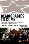 Democracies to Come: Rhetorical Action, Neoliberalism, and Communities of Resistance - Rachel Riedner, Kevin Mahoney