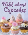 Wild about Cupcakes: Over 130 Recipes - Rachel Lane