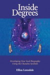 Inside Degrees: Developing Your Soul Biography Using the Chandra Symbols - Ellias Lonsdale