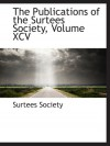 The Publications of the Surtees Society, Volume XCV - Surtees Society