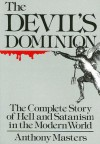 Devil's Dominion: The Complete Story of Hell and Satanism in the Modern World - Anthony Masters
