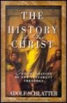 The History of the Christ: The Foundation of New Testament Theology - Adolf Schlatter