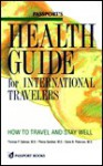 Passport's Health Guide for International Travelers: How to Travel and Stay Well - Thomas P. Sakmar, Pierce Gardner, Gene N. Peterson