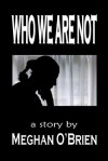 Who We Are Not - Meghan O'Brien