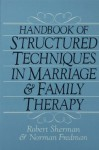 Handbook Of Structured Techniques In Marriage And Family Therapy - Robert Sherman, Norman Fredman