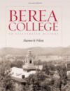 Berea College: An Illustrated History - Shannon H. Wilson