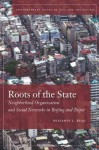 Roots of the State: Neighborhood Organization and Social Networks in Beijing and Taipei (Contemporary Issues in Asia and Pacific) - Benjamin Read