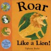 Roar Like a Lion!: A First Book About Sounds - Tiphanie Beeke
