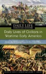 Daily Lives of Civilians in Wartime Early America: From the Colonial Era to the Civil War - David S. Heidler, Jeanne T. Heidler