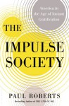 The Impulse Society: What's Wrong With Getting What We Want - Paul Roberts