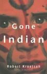 Gone Indian - Robert Kroetsch