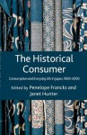 The Historical Consumer: Consumption and Everyday Life in Japan, 1850-2000 - Penelope Janet / Francks Hunter, Penelope Francks, Janet Hunter