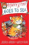 Scratch Kitten Goes to Sea - Jessica Green, Mitch Vane