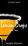 Lemon Drops and Love - Angela Stevens