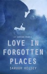 Love In Forgotten Places: A Compilation of Side Stories (The Lux Guardians) - Saruuh Kelsey