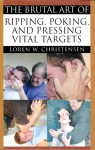 The Brutal Art Of Ripping, Poking & Pressing Vital Targets - Loren W. Christensen