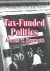 Tax-Funded Politics - James T. Bennett