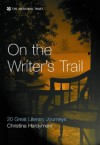 On the Writer's Trail: 20 Great Literary Journeys - Christina Hardyment
