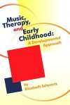 Music, Therapy, and Early Childhood: A Developmental Approach - Elizabeth Schwartz