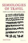 Semiologies of Travel: From Gautier to Baudrillard - David Scott