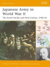 Japanese Army In World War II: The South Pacific And New Guinea, 1942–43 - Gordon L. Rottman