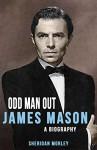 Odd Man Out: James Mason - A Biography - Sheridan Morley