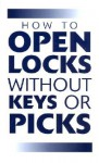 How To Open Locks Without Keys Or Picks (Locksmithing) - Paladin Press