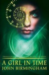 A Girl in Time - John Birmingham