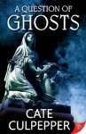 A Question of Ghosts - Cate Culpepper