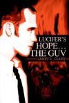 Lucifer's Hope the Guv - James Clark