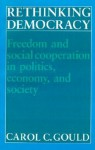 Rethinking Democracy: Freedom and Social Cooperation in Politics, Economy, and Society - Carol C. Gould