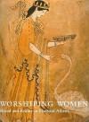 Worshipping Women: Ritual and Reality in Classical Athens - Nikolaos Kaltsas, Alan Shapiro