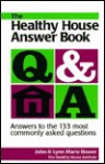 The Healthy House Answer Book: Answers to the 133 Most Commonly Asked Questions - John Bower