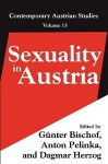 Sexuality In Austria (Contemporary Austrian Studies) (Volume 15) - Anton Pelinka