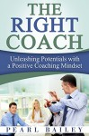 THE RIGHT COACH - Unleashing Potentials With A Positive Coaching Mindset - Bailey Pearl