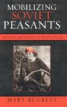 Mobilizing Soviet Peasants: Heroines and Heroes of Stalin's Fields - Mary Buckley