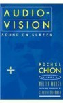 Audio-Vision: Sound on Screen - Michel Chion, Claudia Gorbman, Walter Murch